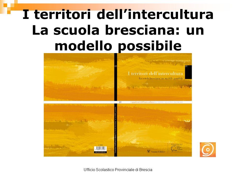 Ufficio Scolastico Provinciale di Brescia I territori dellintercultura La scuola bresciana: un modello possibile