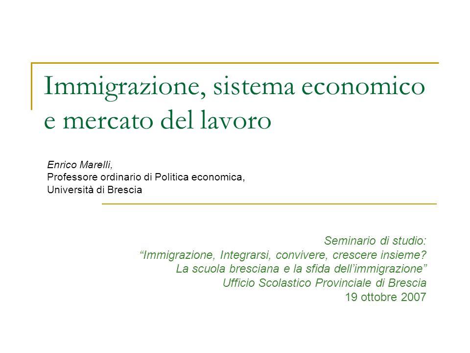 Immigrazione, sistema economico e mercato del lavoro Enrico Marelli, Professore ordinario di Politica economica, Università di Brescia Seminario di st