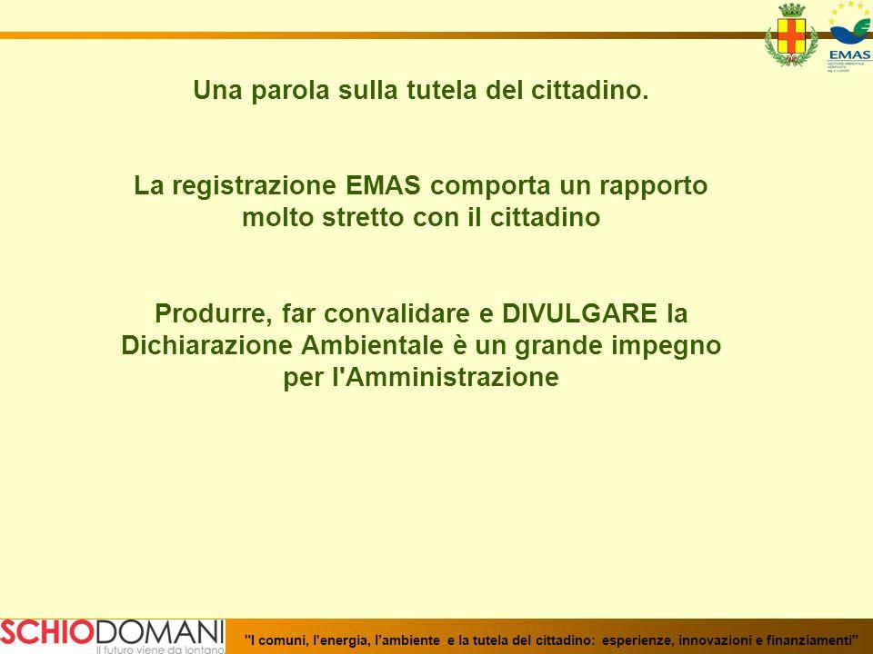 Una parola sulla tutela del cittadino. La registrazione EMAS comporta un rapporto molto stretto con il cittadino Produrre, far convalidare e DIVULGARE