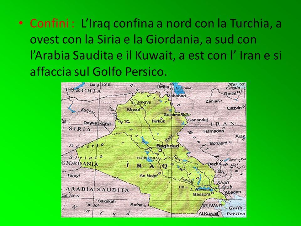 Confini : LIraq confina a nord con la Turchia, a ovest con la Siria e la Giordania, a sud con lArabia Saudita e il Kuwait, a est con l Iran e si affaccia sul Golfo Persico.