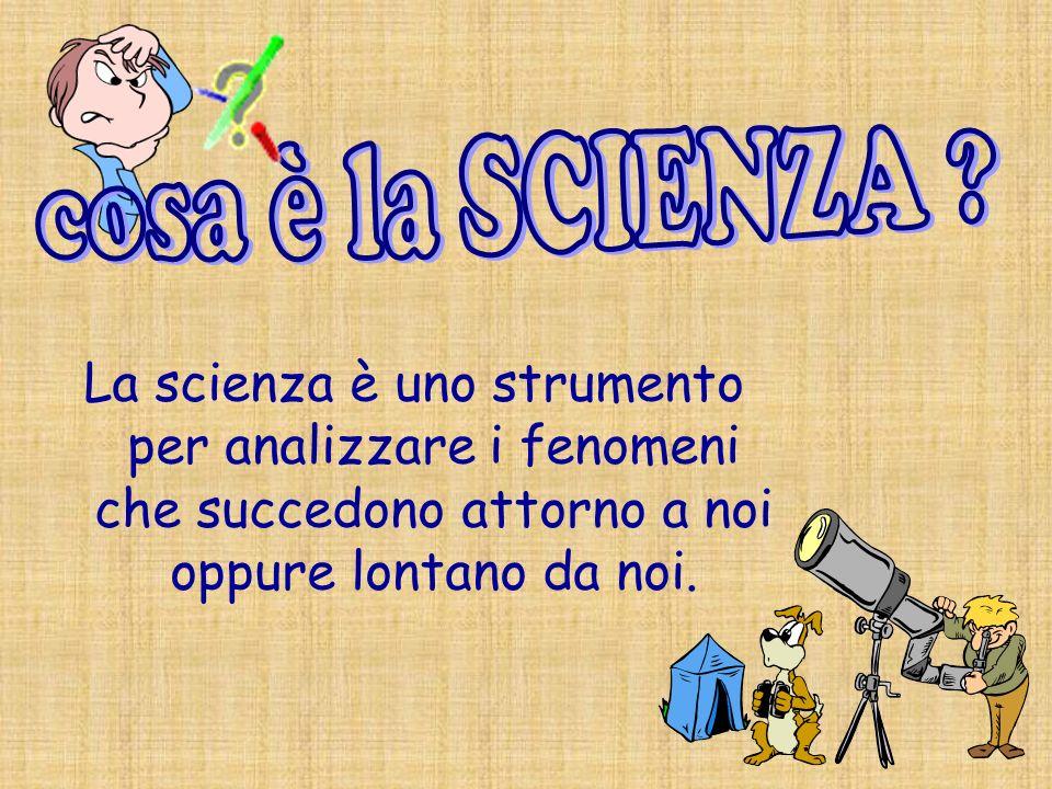 La scienza è uno strumento per analizzare i fenomeni che succedono attorno a noi oppure lontano da noi.