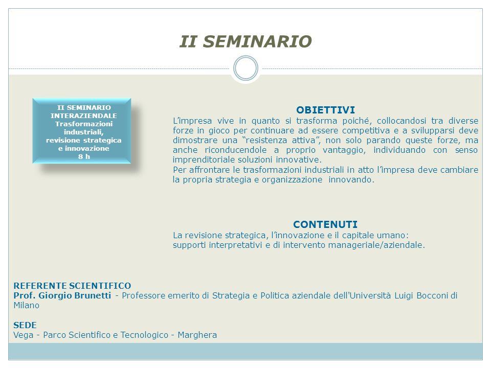 II SEMINARIO INTERAZIENDALE Trasformazioni industriali, revisione strategica e innovazione 8 h II SEMINARIO OBIETTIVI Limpresa vive in quanto si trasf
