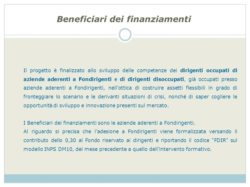 Beneficiari dei finanziamenti Il progetto è finalizzato allo sviluppo delle competenze dei dirigenti occupati di aziende aderenti a Fondirigenti e di