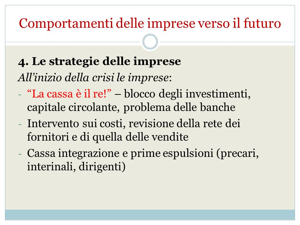 4. Le strategie delle imprese Allinizio della crisi le imprese: - La cassa è il re.
