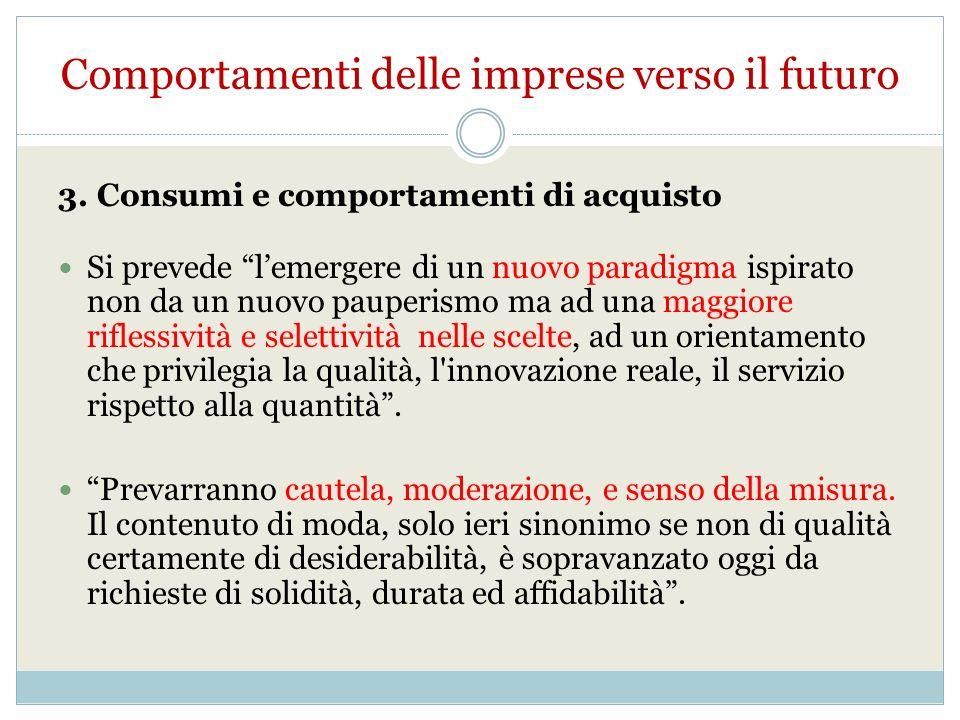 3. Consumi e comportamenti di acquisto Si prevede lemergere di un nuovo paradigma ispirato non da un nuovo pauperismo ma ad una maggiore riflessività