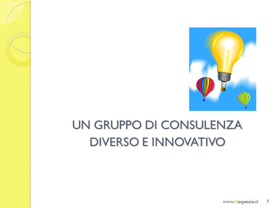 UN GRUPPO DI CONSULENZA DIVERSO E INNOVATIVO www. Ɛ mpeiría.it 7