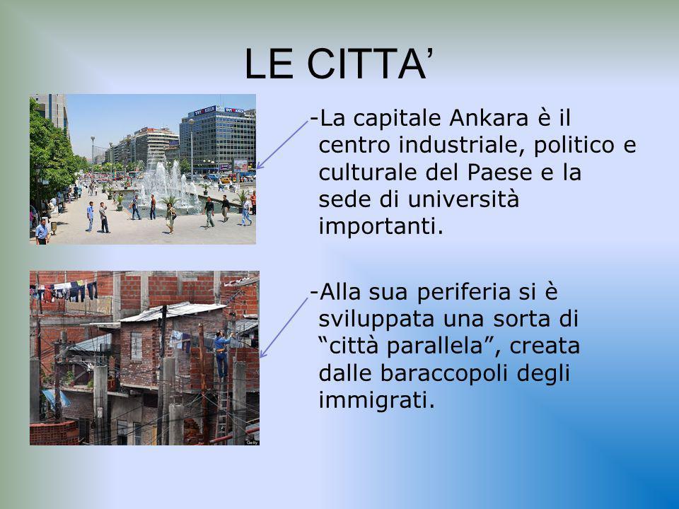 LE CITTA -La capitale Ankara è il centro industriale, politico e culturale del Paese e la sede di università importanti.