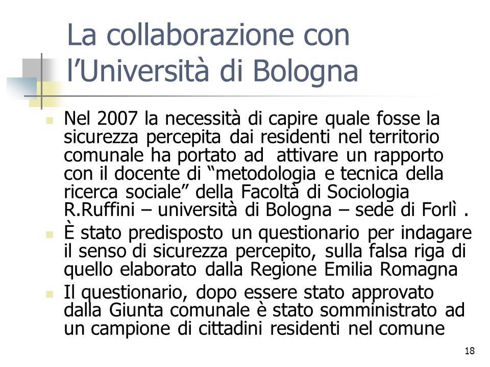 18 La collaborazione con lUniversità di Bologna Nel 2007 la necessità di capire quale fosse la sicurezza percepita dai residenti nel territorio comuna