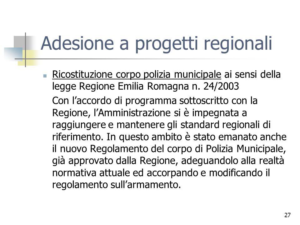 27 Adesione a progetti regionali Ricostituzione corpo polizia municipale ai sensi della legge Regione Emilia Romagna n. 24/2003 Con laccordo di progra