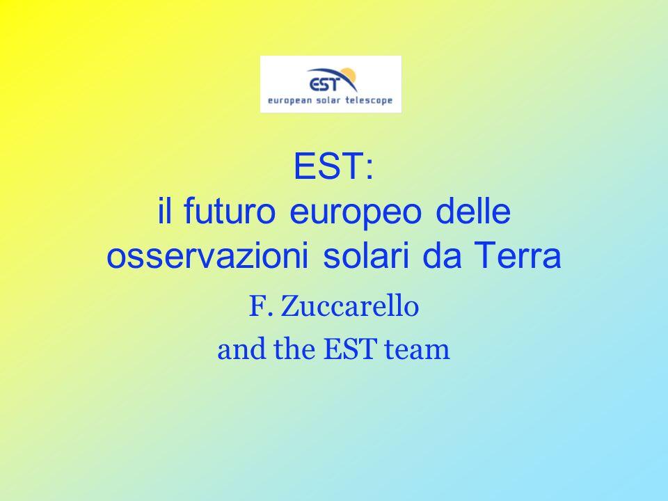 EST: il futuro europeo delle osservazioni solari da Terra F. Zuccarello and the EST team