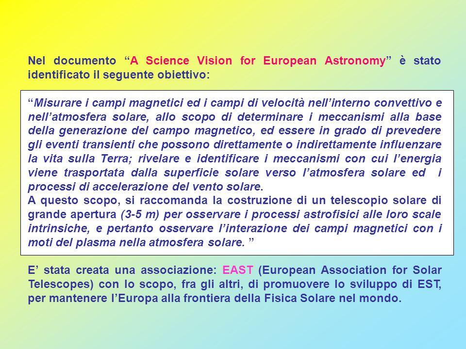 Nel documento A Science Vision for European Astronomy è stato identificato il seguente obiettivo: Misurare i campi magnetici ed i campi di velocità ne