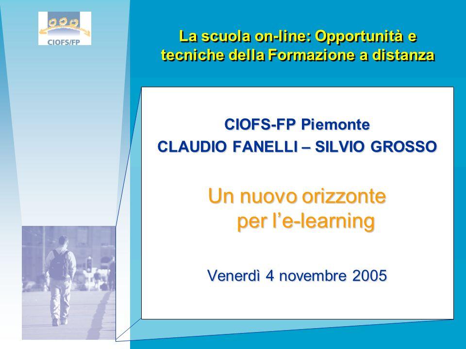 CIOFS-FP Piemonte CLAUDIO FANELLI – SILVIO GROSSO Un nuovo orizzonte per le-learning Venerdì 4 novembre 2005 La scuola on-line: Opportunità e tecniche