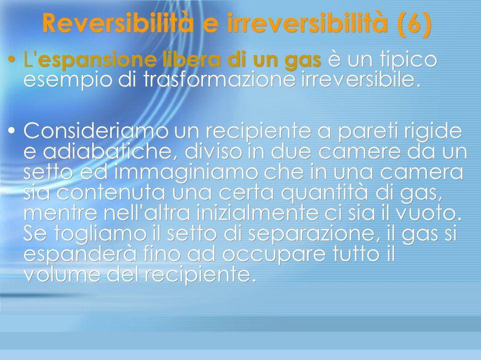 Reversibilità e irreversibilità: approfondimenti 5 Chiameremo irreversibili le trasformazioni che avvengono in un tempo finito e/o nelle quali sono pr