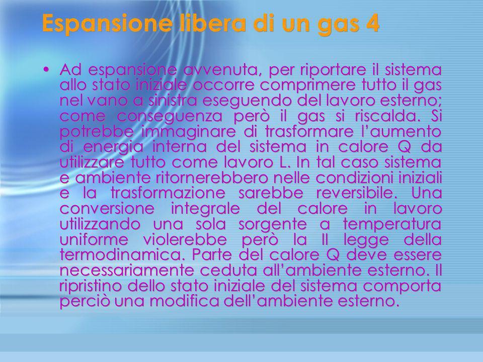 Espansione libera di un gas 3 Che l'espansione libera di un gas sia una trasformazione irreversibile lo si dimostra ricorrendo alla II legge della ter