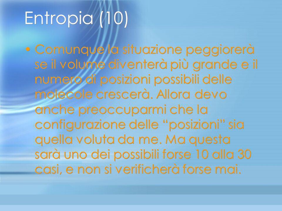 Entropia (9) Lentropia aumenta anche se aumenta il volume: Se voglio che tutte le molecole non solo abbiano velocità parallele per spingere sul piston