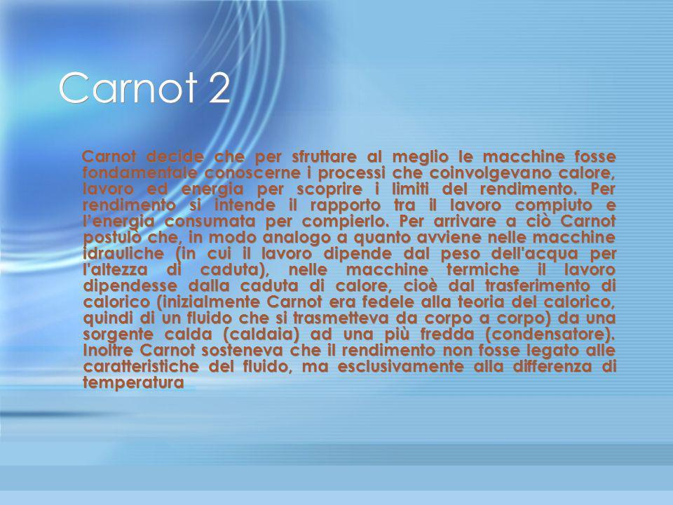 Sadi Carnot 1 Nonostante le varie migliorie apportate da Watt alle macchine a vapore non se ne conoscevano i principi fisici nel senso che le migliori