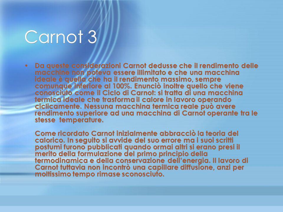 Carnot 2 Carnot decide che per sfruttare al meglio le macchine fosse fondamentale conoscerne i processi che coinvolgevano calore, lavoro ed energia pe
