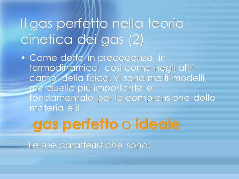 Teoria cinetica dei gas (1) Affrontiamo ora lo studio del comportamento di un gas dal punto di vista microscopico, prendendo in considerazione il moto