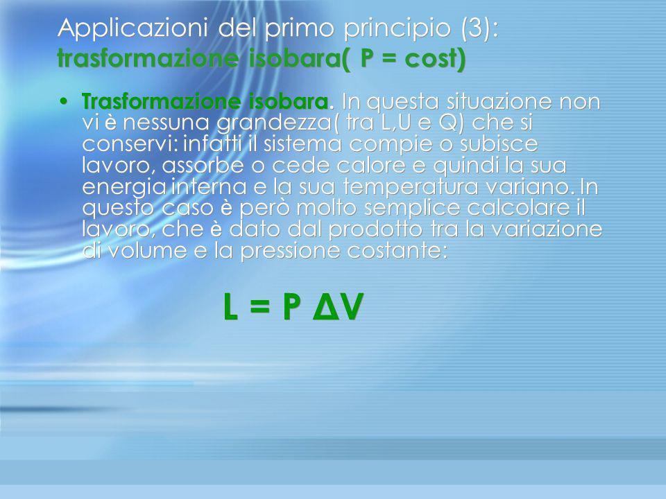 Applicazioni del primo principio (2): trasformazione isocora ( V = cost) In questa trasformazione il volume resta costante, quindi il gas non compie n