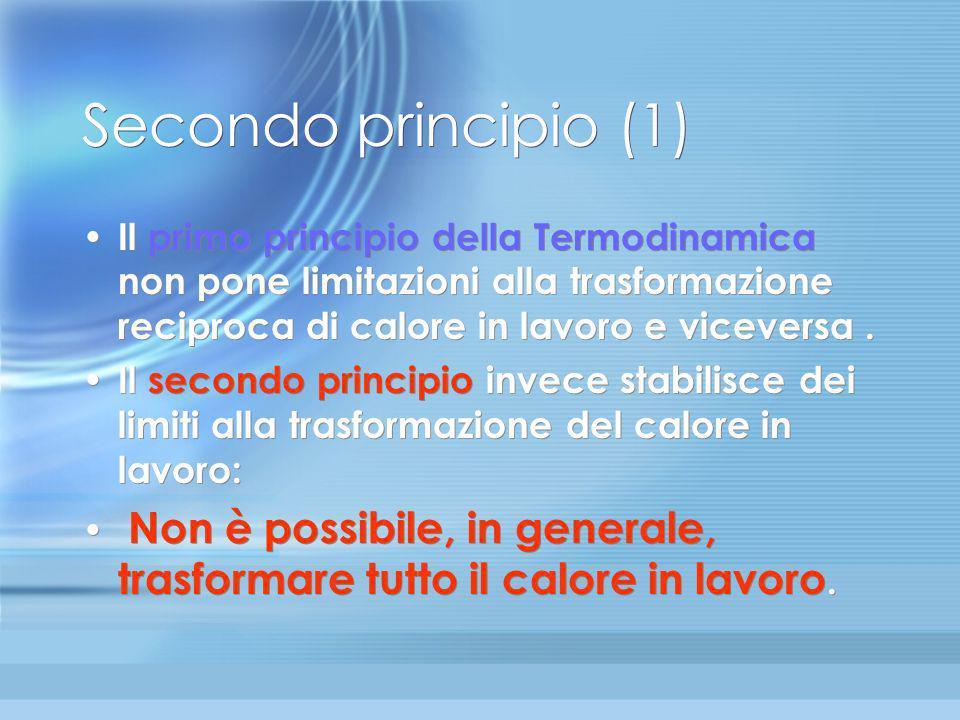 Verso il Secondo principio Il primo principio stabilisce la equivalenza tra le varie forme di energia, cioè il principio generale di conservazione del