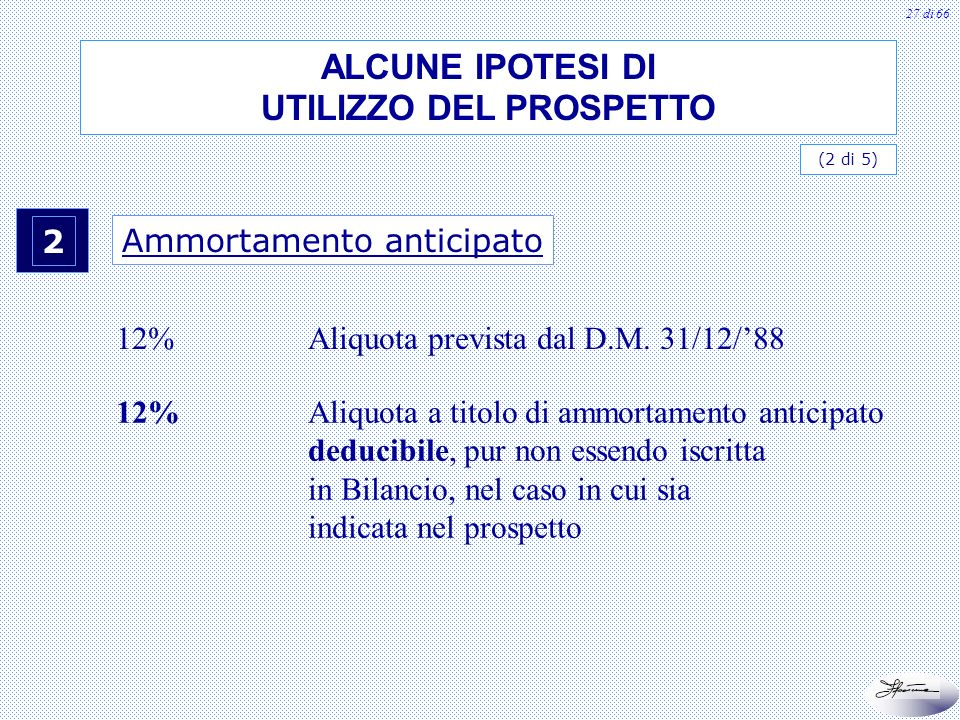 27 di 66 2 Ammortamento anticipato 12%Aliquota prevista dal D.M. 31/12/88 12%Aliquota a titolo di ammortamento anticipato deducibile, pur non essendo