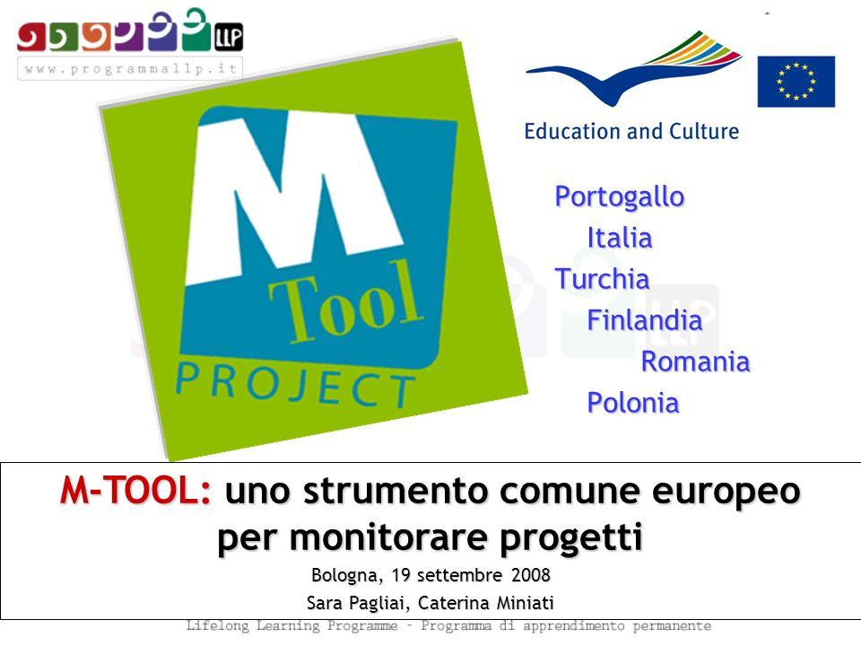 M-TOOL: uno strumento comune europeo per monitorare progetti Bologna, 19 settembre 2008 Sara Pagliai, Caterina Miniati PortogalloItaliaTurchiaFinlandiaRomaniaPolonia