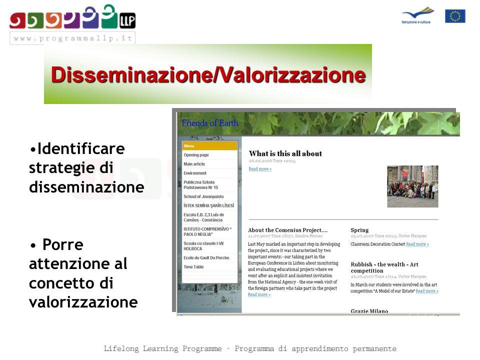 Disseminazione/Valorizzazione Identificare strategie di disseminazione Porre attenzione al concetto di valorizzazione