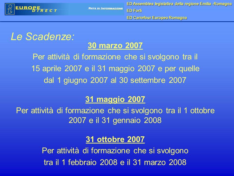 ED Assemblea legislativa della regione Emilia -Romagna ED Forlì ED Carrefour Europeo Romagna Le Scadenze: 30 marzo 2007 Per attività di formazione che si svolgono tra il 15 aprile 2007 e il 31 maggio 2007 e per quelle dal 1 giugno 2007 al 30 settembre 2007 31 maggio 2007 Per attività di formazione che si svolgono tra il 1 ottobre 2007 e il 31 gennaio 2008 31 ottobre 2007 Per attività di formazione che si svolgono tra il 1 febbraio 2008 e il 31 marzo 2008