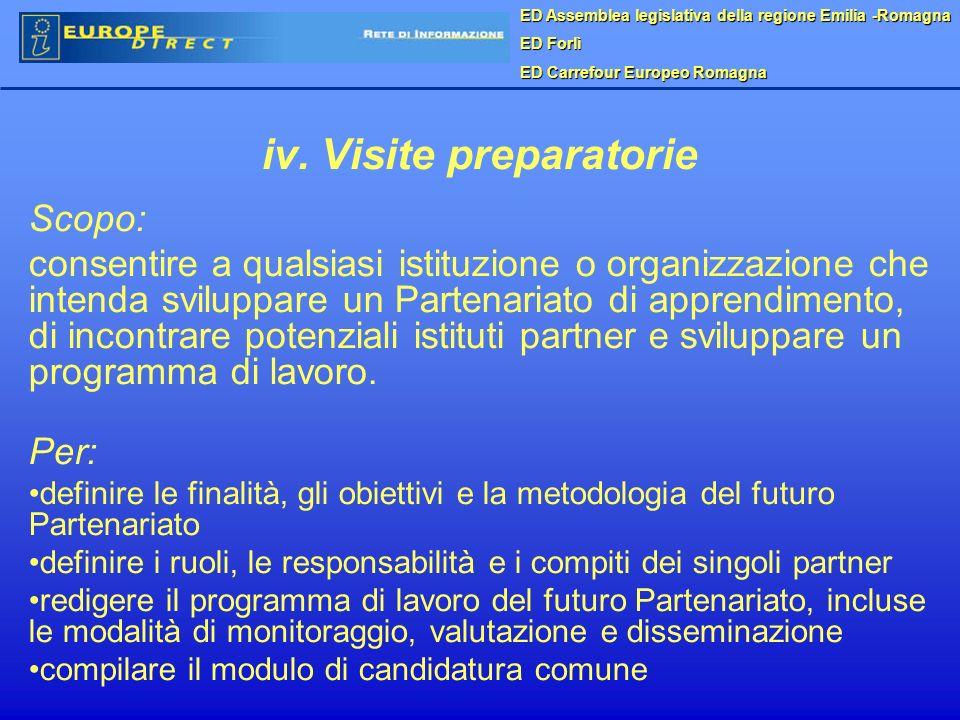 iv. Visite preparatorie Scopo: consentire a qualsiasi istituzione o organizzazione che intenda sviluppare un Partenariato di apprendimento, di incontr