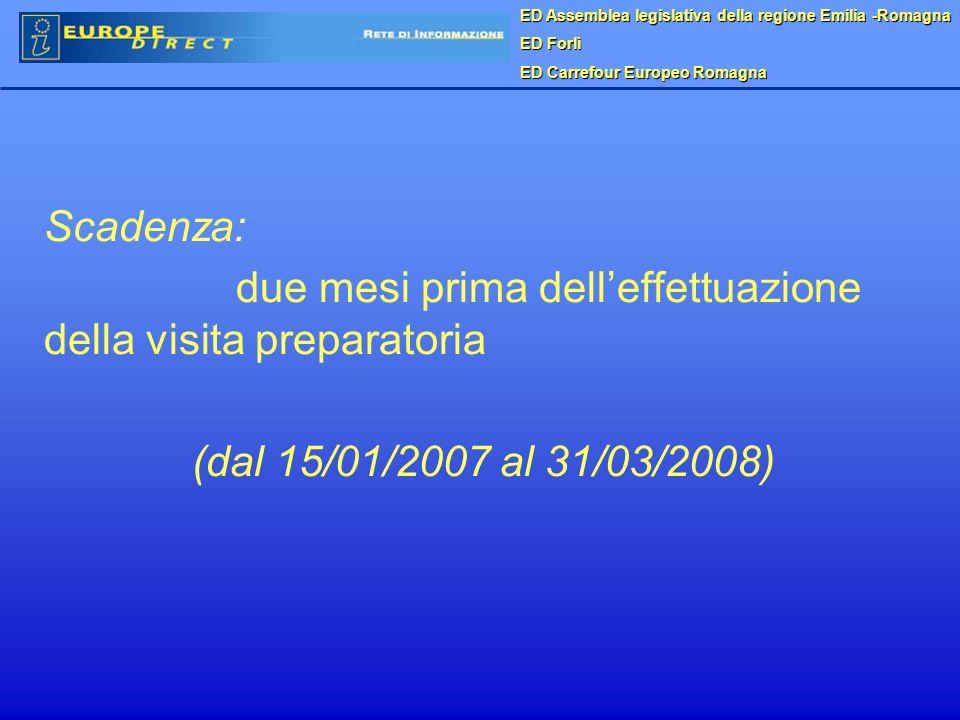 Scadenza: due mesi prima delleffettuazione della visita preparatoria (dal 15/01/2007 al 31/03/2008) ED Assemblea legislativa della regione Emilia -Romagna ED Forlì ED Carrefour Europeo Romagna