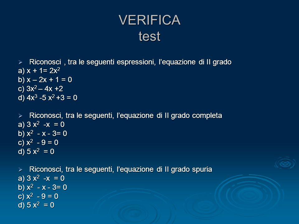 VERIFICA test Riconosci, tra le seguenti espressioni, lequazione di II grado Riconosci, tra le seguenti espressioni, lequazione di II grado a) x + 1=