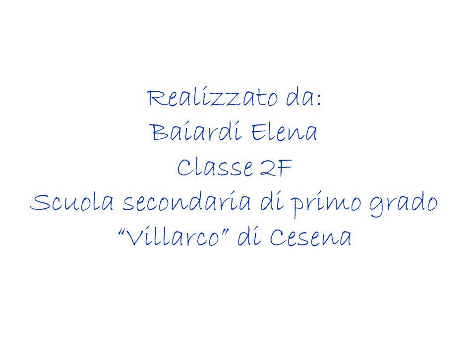 Realizzato da: Baiardi Elena Classe 2F Scuola secondaria di primo grado Villarco di Cesena