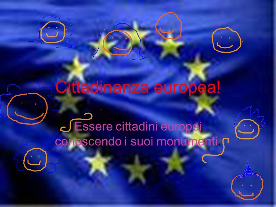 Cittadinanza europea! Essere cittadini europei conoscendo i suoi monumenti.