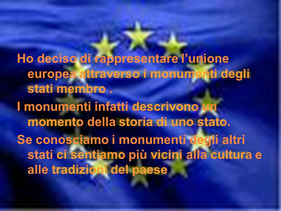 Ho deciso di rappresentare lunione europea attraverso i monumenti degli stati membro. I monumenti infatti descrivono un momento della storia di uno st