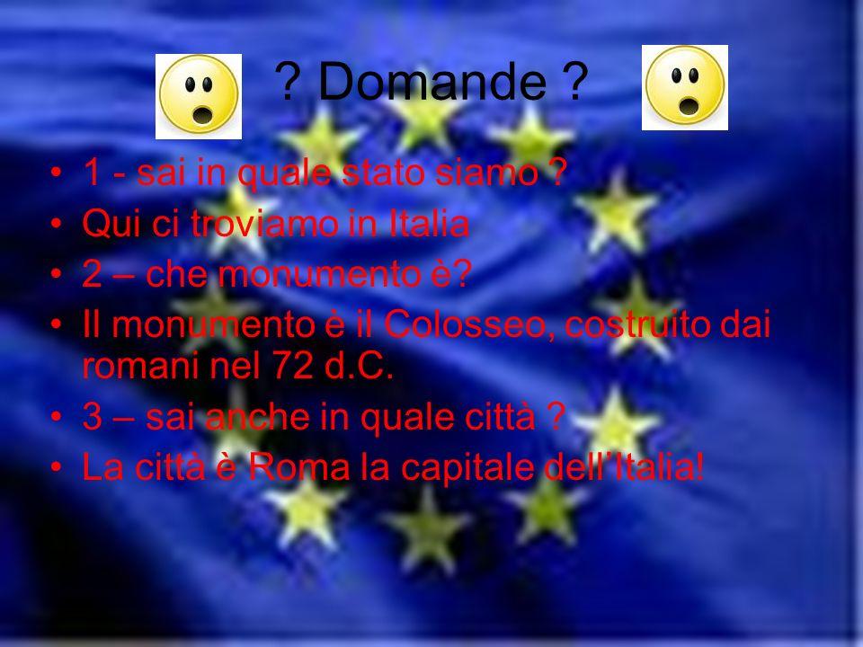 Domande . 1 - sai in quale stato siamo . Qui ci troviamo in Italia 2 – che monumento è.