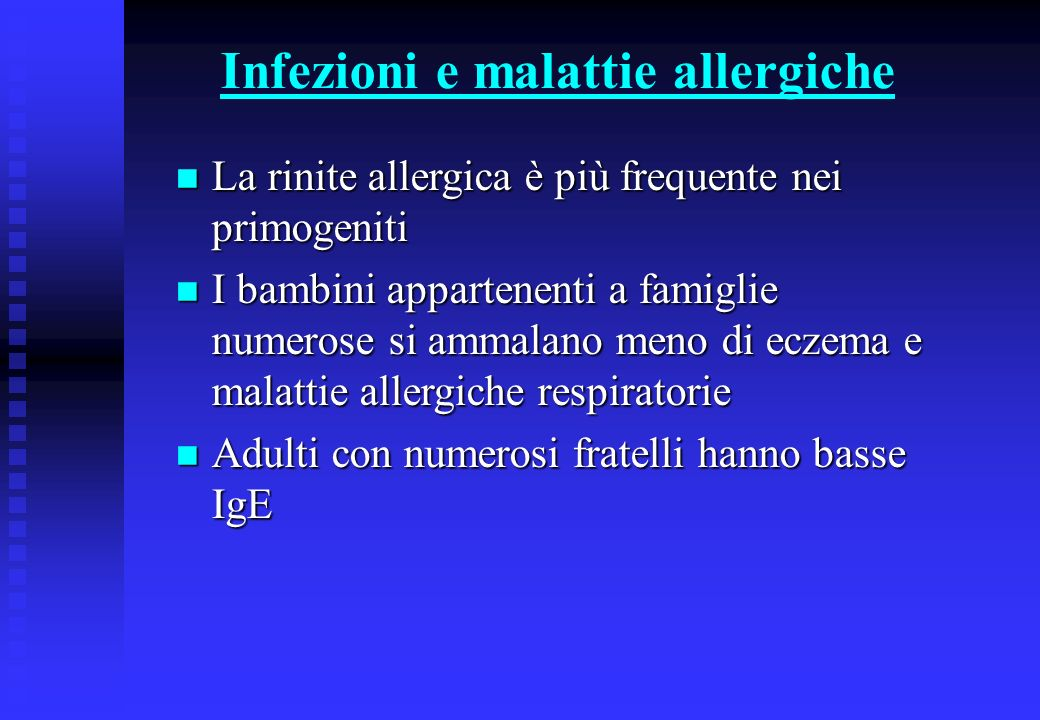 Infezioni e malattie allergiche n La rinite allergica è più frequente nei primogeniti n I bambini appartenenti a famiglie numerose si ammalano meno di