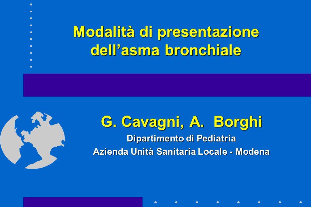 Modalità di presentazione dellasma bronchiale G. Cavagni, A. Borghi Dipartimento di Pediatria Azienda Unità Sanitaria Locale - Modena