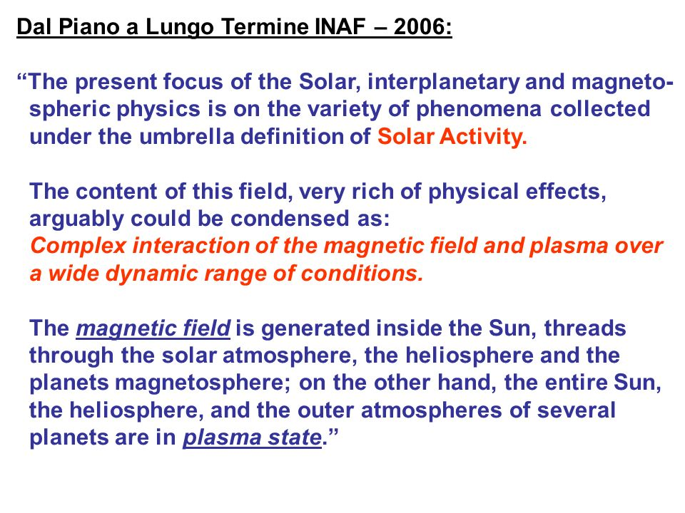 Dal Piano a Lungo Termine INAF – 2006: The present focus of the Solar, interplanetary and magneto- spheric physics is on the variety of phenomena coll