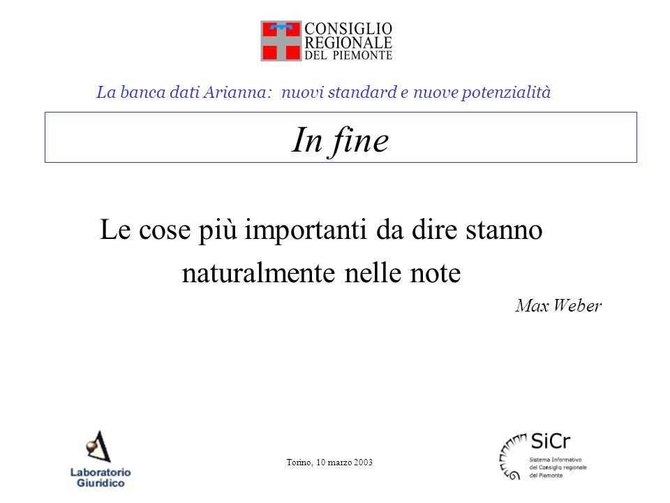 La banca dati Arianna: nuovi standard e nuove potenzialità Torino, 10 marzo 2003 Le cose più importanti da dire stanno naturalmente nelle note Max Weber In fine