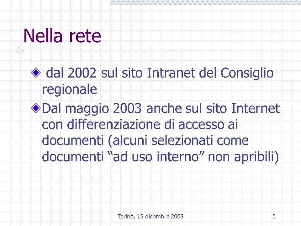 Torino, 15 dicembre 20035 Nella rete dal 2002 sul sito Intranet del Consiglio regionale Dal maggio 2003 anche sul sito Internet con differenziazione di accesso ai documenti (alcuni selezionati come documenti ad uso interno non apribili)