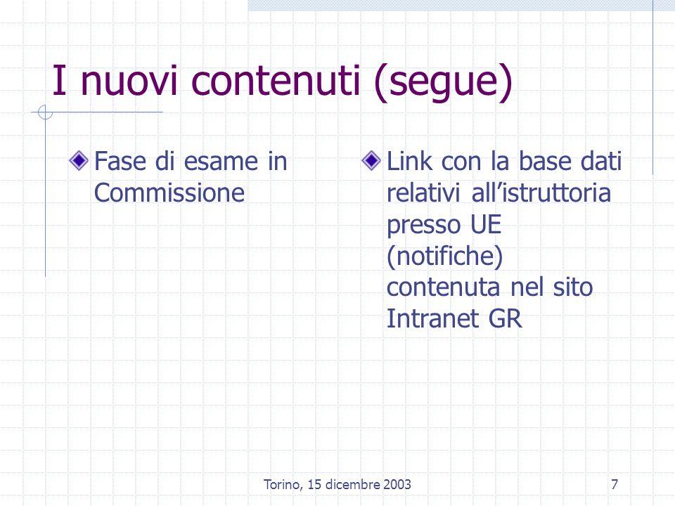 Torino, 15 dicembre 20037 I nuovi contenuti (segue) Fase di esame in Commissione Link con la base dati relativi allistruttoria presso UE (notifiche) contenuta nel sito Intranet GR