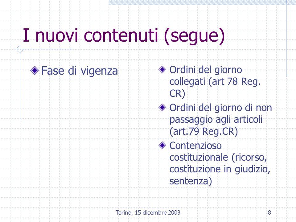 Torino, 15 dicembre 20038 I nuovi contenuti (segue) Fase di vigenza Ordini del giorno collegati (art 78 Reg.