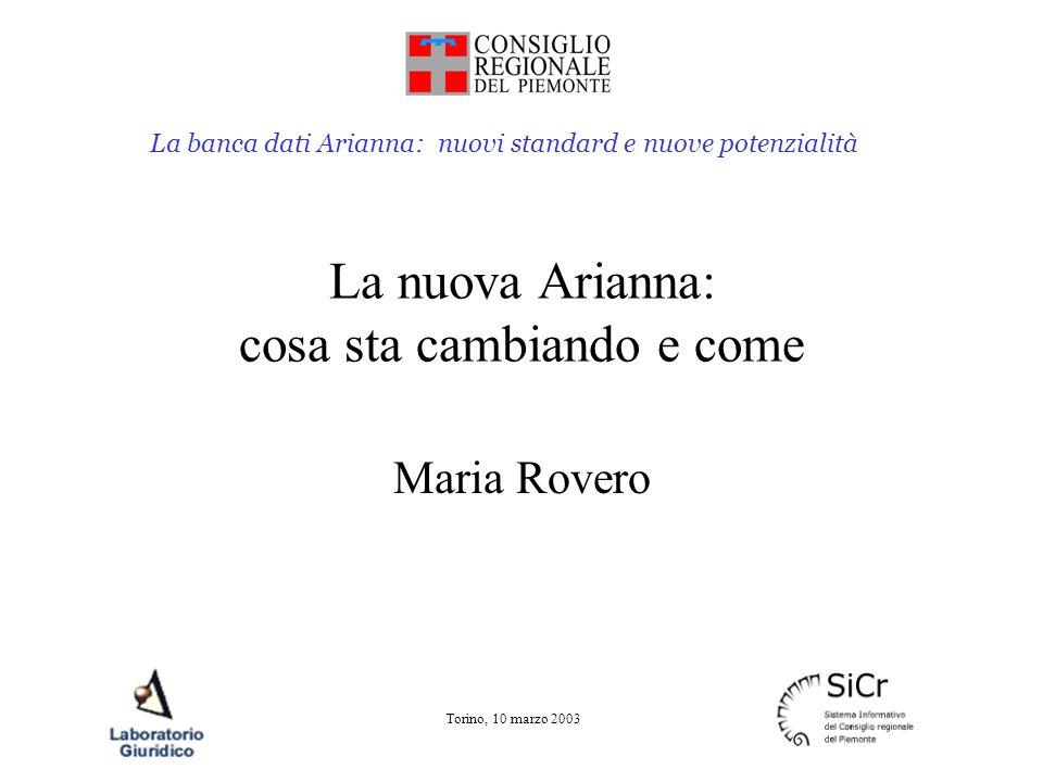 La banca dati Arianna: nuovi standard e nuove potenzialità Torino, 10 marzo 2003 La nuova Arianna: cosa sta cambiando e come Maria Rovero