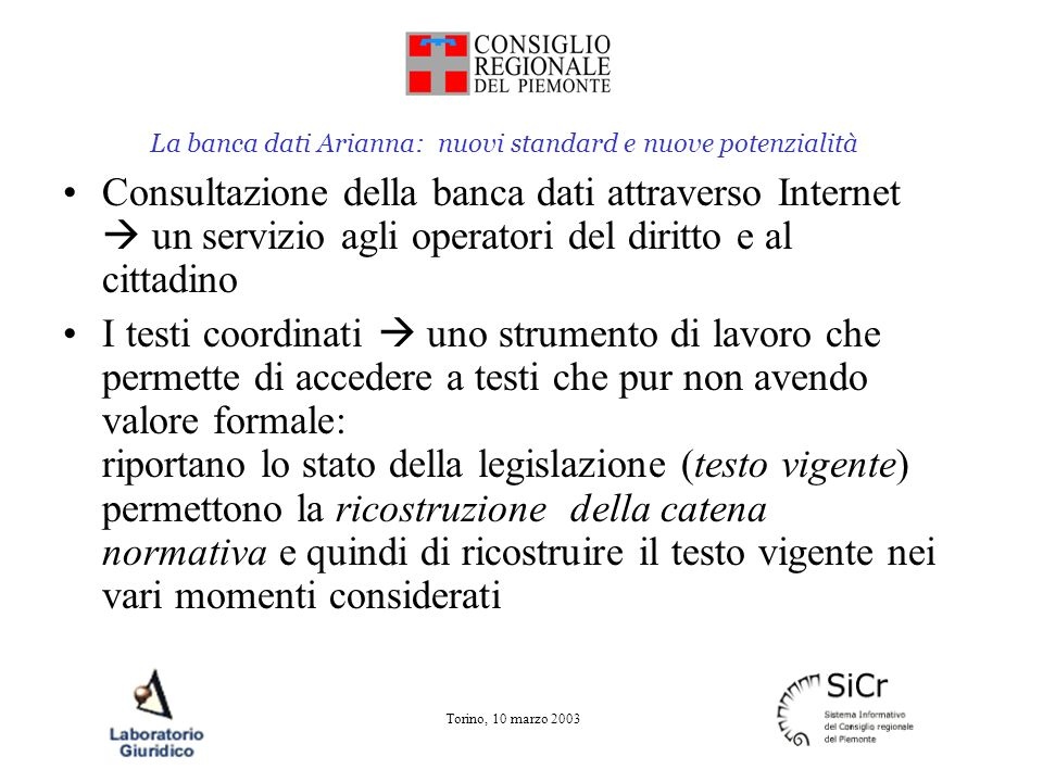 La banca dati Arianna: nuovi standard e nuove potenzialità Torino, 10 marzo 2003 Perché riprogettare Arianna.