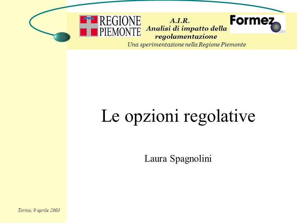 Le opzioni regolative Laura Spagnolini A.I.R. Analisi di impatto della regolamentazione Una sperimentazione nella Regione Piemonte Torino, 9 aprile 20