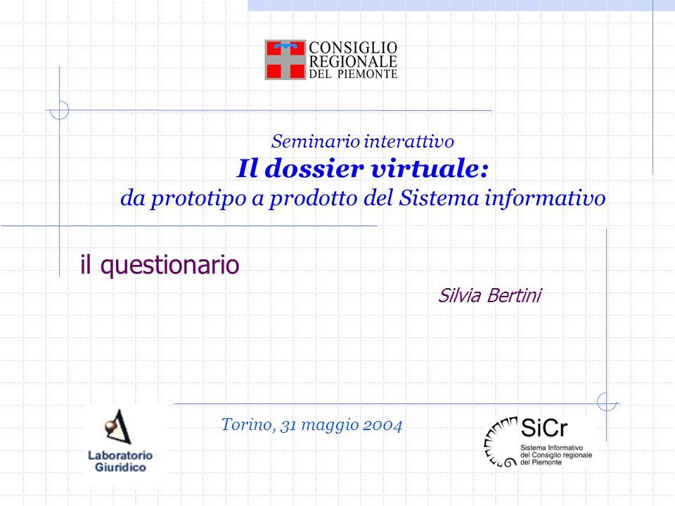 Seminario interattivo Il dossier virtuale: da prototipo a prodotto del Sistema informativo il questionario Silvia Bertini Torino, 31 maggio 2004