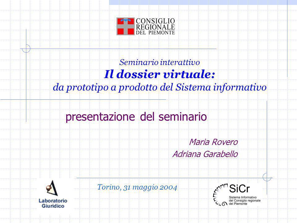 Seminario interattivo Il dossier virtuale: da prototipo a prodotto del Sistema informativo presentazione del seminario Maria Rovero Adriana Garabello Torino, 31 maggio 2004
