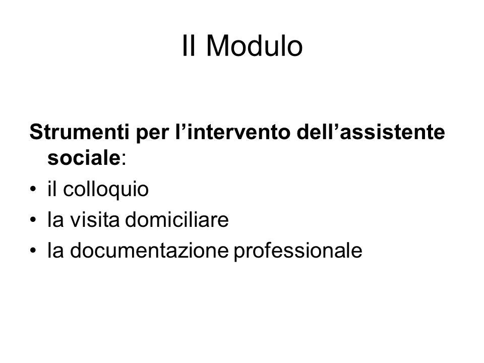 II Modulo Strumenti per lintervento dellassistente sociale: il colloquio la visita domiciliare la documentazione professionale