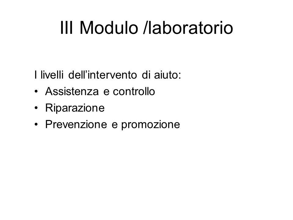 III Modulo /laboratorio I livelli dellintervento di aiuto: Assistenza e controllo Riparazione Prevenzione e promozione
