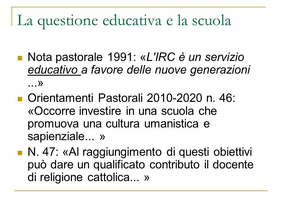 La questione educativa e la scuola Nota pastorale 1991: «L'IRC è un servizio educativo a favore delle nuove generazioni...» Orientamenti Pastorali 201